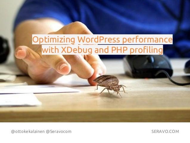 @ottokekalainen @Seravocom SERAVO.COM Photo by Nicola Sapiens De Mitri Optimizing WordPress performance with XDebug and PH...