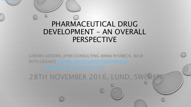 PHARMACEUTICAL DRUG DEVELOPMENT – AN OVERALL PERSPECTIVE GÖRAN LIDGREN, JYNX CONSULTING ANNA RYDBECK, BULB INTELLIGENCE GO...