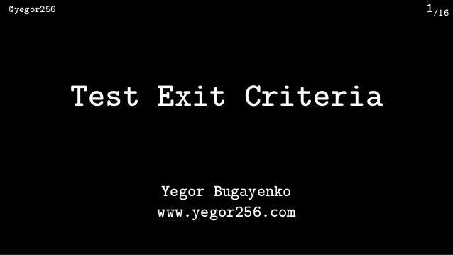 /16@yegor256 1 Test Exit Criteria Yegor Bugayenko www.yegor256.com