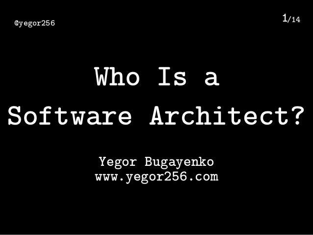 /14@yegor256 1 Who Is a Software Architect? Yegor Bugayenko www.yegor256.com
