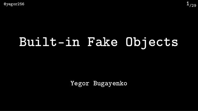 /29@yegor256 1 Built-in Fake Objects Yegor Bugayenko