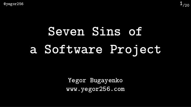 /20@yegor256 1 Seven Sins of a Software Project Yegor Bugayenko www.yegor256.com