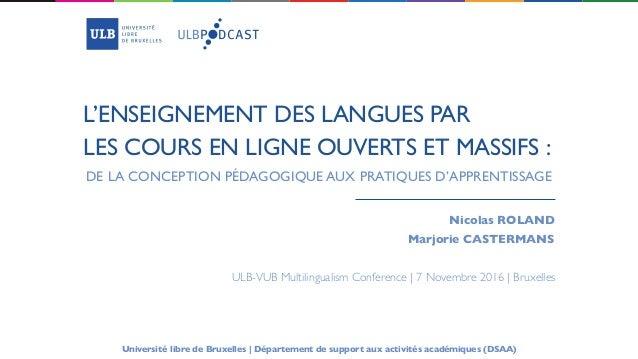 L'ENSEIGNEMENT DES LANGUES PAR LES COURS EN LIGNE OUVERTS ET MASSIFS : Nicolas ROLAND Marjorie CASTERMANS DE LA CONCEPTION...