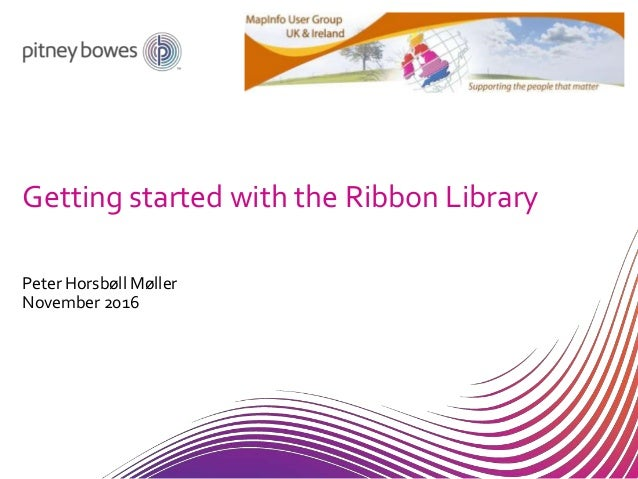 Getting started with the Ribbon Library Peter Horsbøll Møller November 2016
