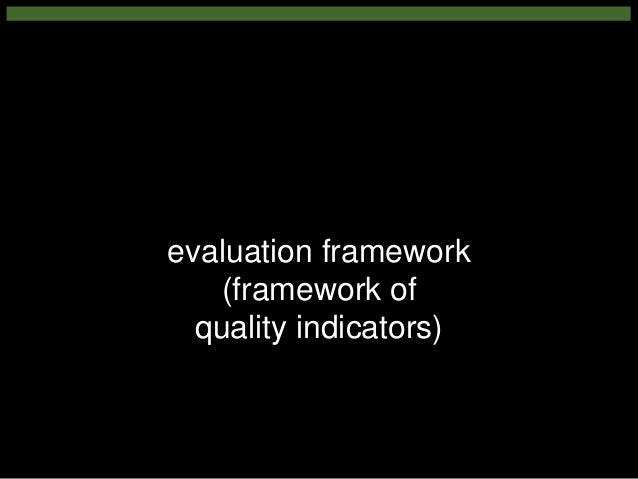 evaluation framework (framework of quality indicators)