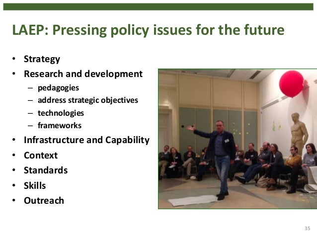LAEP: Pressing policy issues for the future • Strategy • Research and development – pedagogies – address strategic objecti...