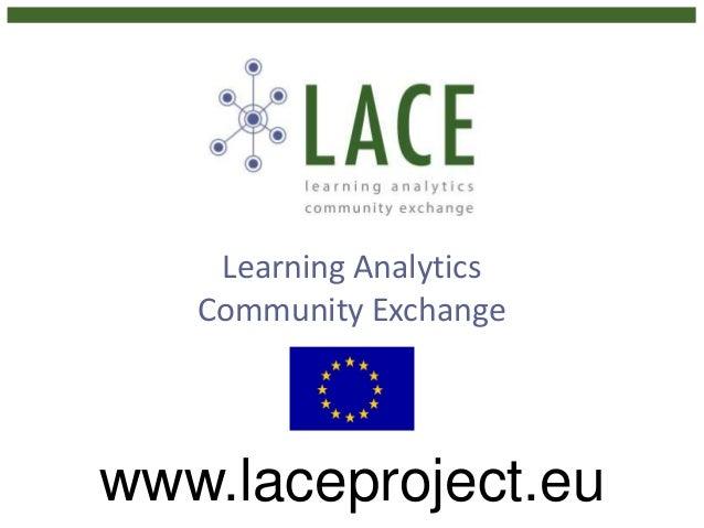 Learning Analytics Community Exchange www.laceproject.eu