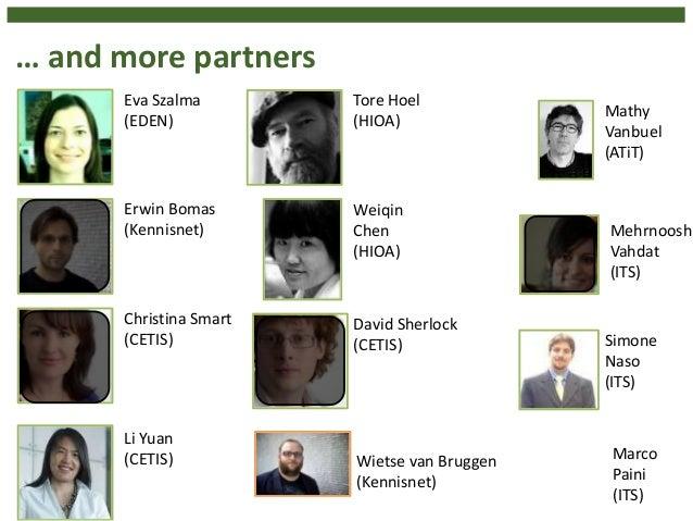 … and more partners Mathy Vanbuel (ATiT) Mehrnoosh Vahdat (ITS) Christina Smart (CETIS) Simone Naso (ITS) Tore Hoel (HIOA)...