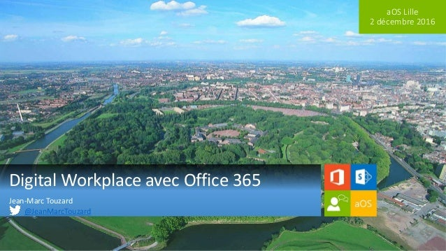 aOS Lille 2 décembre 2016 Digital Workplace avec Office 365 Jean-Marc Touzard @JeanMarcTouzard