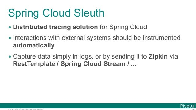 © 2016 Pivotal Software, Inc. All rights reserved. Spring Cloud Sleuth • Distributed tracing solution for Spring Cloud • I...