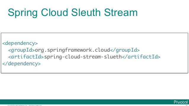 © 2016 Pivotal Software, Inc. All rights reserved. Spring Cloud Sleuth Stream <dependency> <groupId>org.springframework.cl...