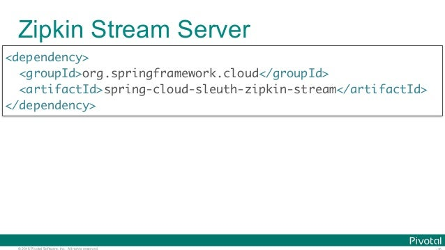 © 2016 Pivotal Software, Inc. All rights reserved. Zipkin Stream Server <dependency> <groupId>org.springframework.cloud</g...