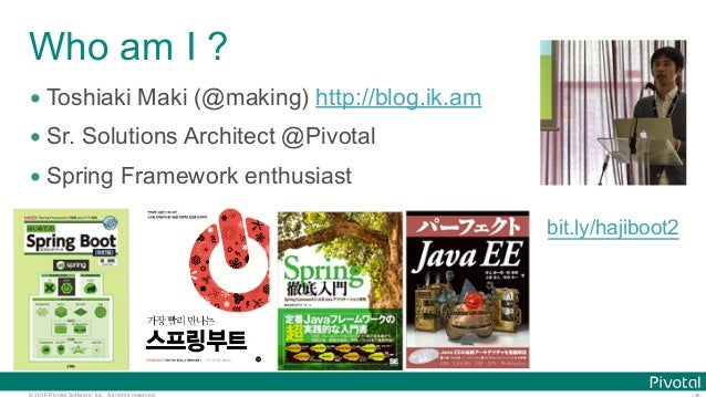 © 2016 Pivotal Software, Inc. All rights reserved. Who am I ? • Toshiaki Maki (@making) http://blog.ik.am • Sr. Solutions ...