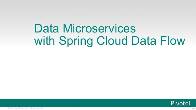 ‹#›© 2016 Pivotal Software, Inc. All rights reserved. Data Microservices with Spring Cloud Data Flow