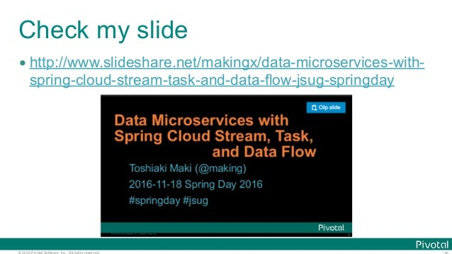 © 2016 Pivotal Software, Inc. All rights reserved. Check my slide • http://www.slideshare.net/makingx/data-microservices-w...