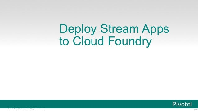‹#›© 2016 Pivotal Software, Inc. All rights reserved. Deploy Stream Apps to Cloud Foundry