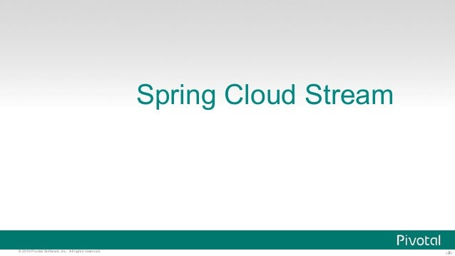 ‹#›© 2016 Pivotal Software, Inc. All rights reserved. Spring Cloud Stream