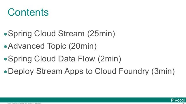 © 2016 Pivotal Software, Inc. All rights reserved. Contents •Spring Cloud Stream (25min) •Advanced Topic (20min) •Spring C...