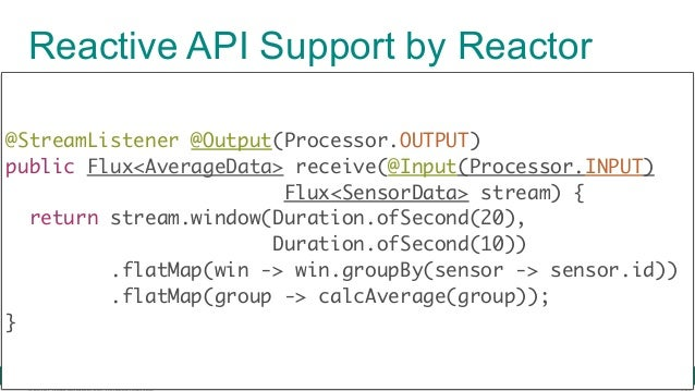 © 2016 Pivotal Software, Inc. All rights reserved. Reactive API Support by Reactor @StreamListener @Output(Processor.OUTPU...