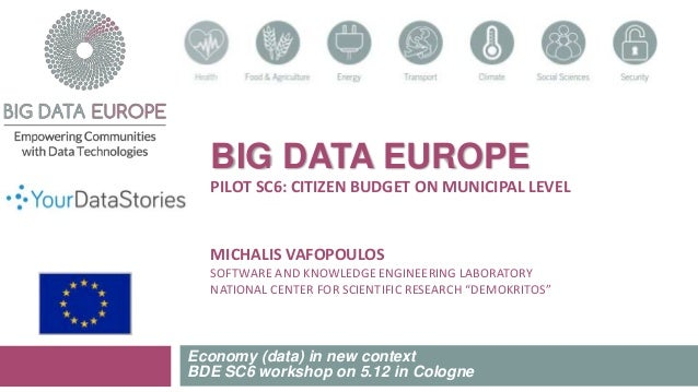 BIG DATA EUROPE PILOT SC6: CITIZEN BUDGET ON MUNICIPAL LEVEL MICHALIS VAFOPOULOS SOFTWARE AND KNOWLEDGE ENGINEERING LABORA...