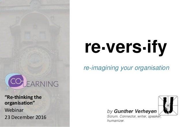 """by Gunther Verheyen Scrum. Connector, writer, speaker, humanizer. re.vers.ify re.imagining your organisation """"Re-thinking ..."""