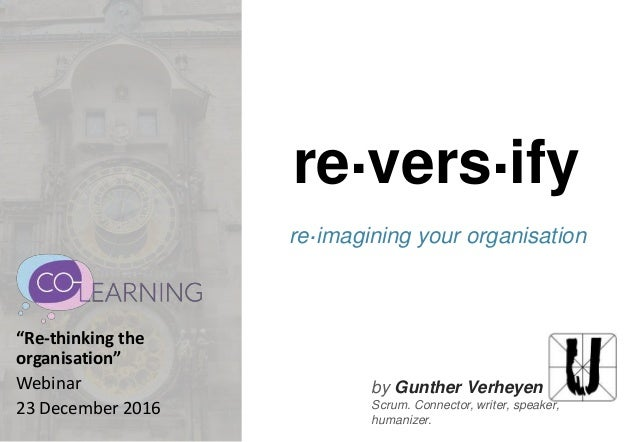 "by Gunther Verheyen Scrum. Connector, writer, speaker, humanizer. re.vers.ify re.imagining your organisation ""Re-thinking ..."