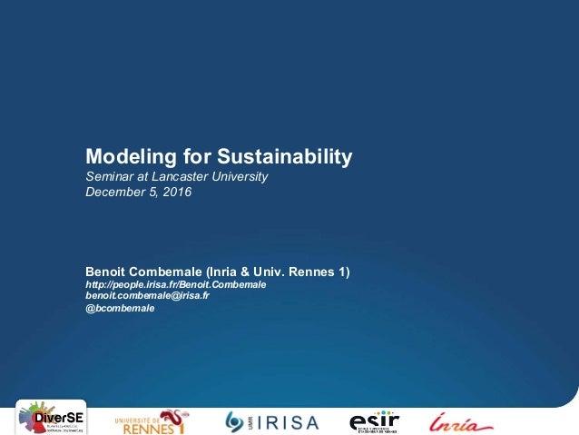 Modeling for Sustainability Seminar at Lancaster University December 5, 2016 Benoit Combemale (Inria & Univ. Rennes 1) htt...