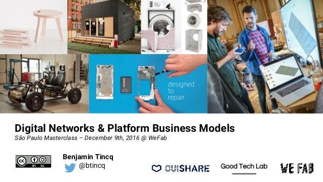 Benjamin Tincq @btincq Digital Networks & Platform Business Models São Paulo Masterclass – December 9th, 2016 @ WeFab