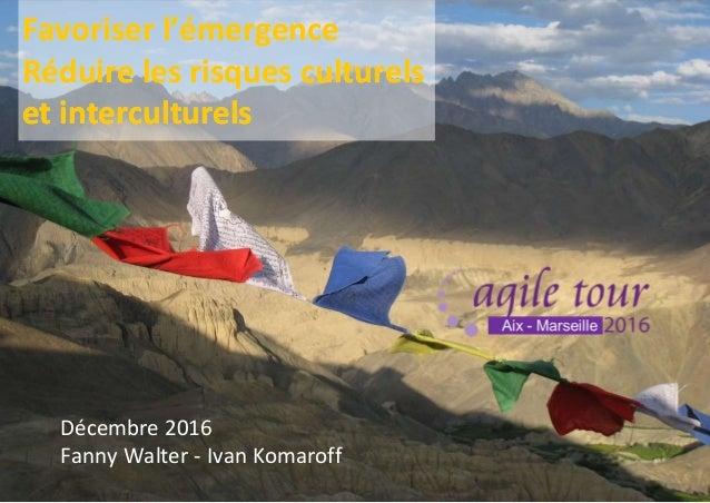 Décembre 2016 Fanny Walter - Ivan Komaroff 1 Favoriser l'émergence Réduire les risques culturels et interculturels Favoris...