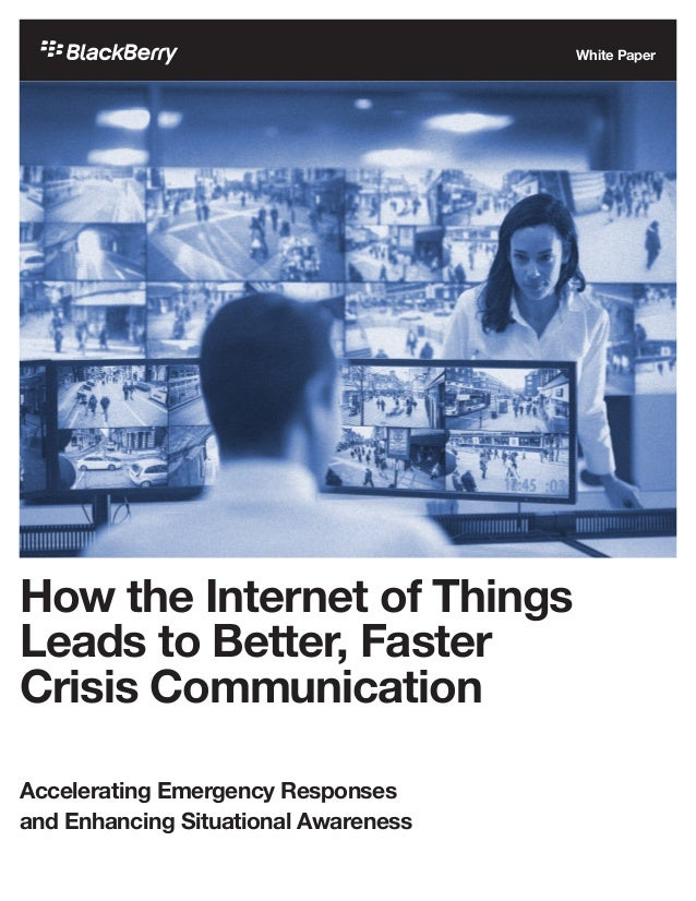 How the Internet of Things Leads to Better, Faster Crisis Communication Accelerating Emergency Responses and Enhancing Sit...
