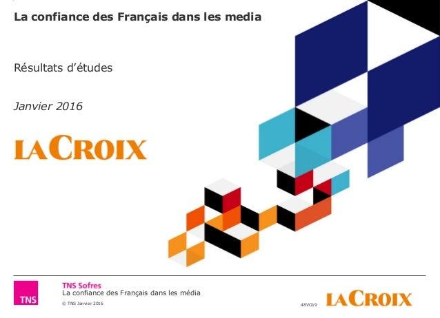 La confiance des Français dans les média © TNS Janvier 2016 48VO19 La confiance des Français dans les media Résultats d'ét...