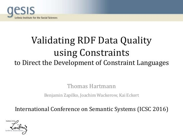 Validating RDF Data Quality using Constraints to Direct the Development of Constraint Languages Thomas Hartmann Benjamin Z...