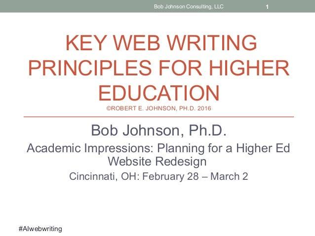 #AIwebwriting KEY WEB WRITING PRINCIPLES FOR HIGHER EDUCATION©ROBERT E. JOHNSON, PH.D. 2016 Bob Johnson, Ph.D. Academic Im...