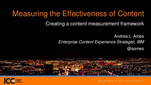 @ a a m e s • # i n t e l c o n t e n t Measuring the Effectiveness of Content Creating a content measurement framework An...