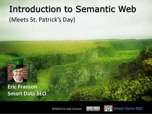 ©2016 Eric Axel Franzon Introduction to Semantic Web (Meets St. Patrick's Day) Eric Franzon Smart Data SEO