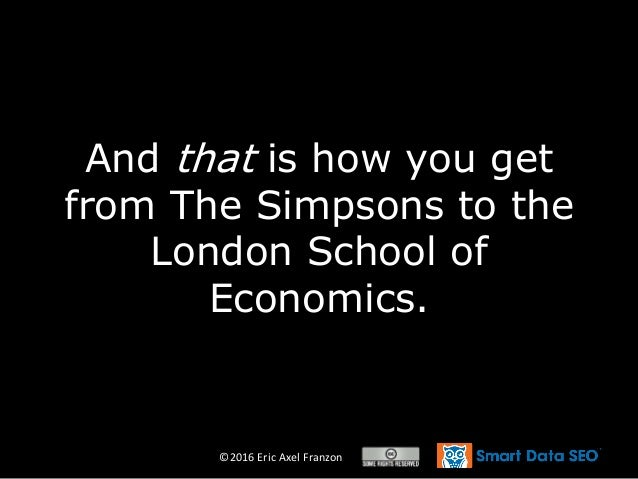 ©2016 Eric Axel Franzon And that is how you get from The Simpsons to the London School of Economics.