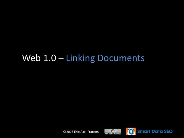 ©2016 Eric Axel Franzon Web 1.0 – Linking Documents