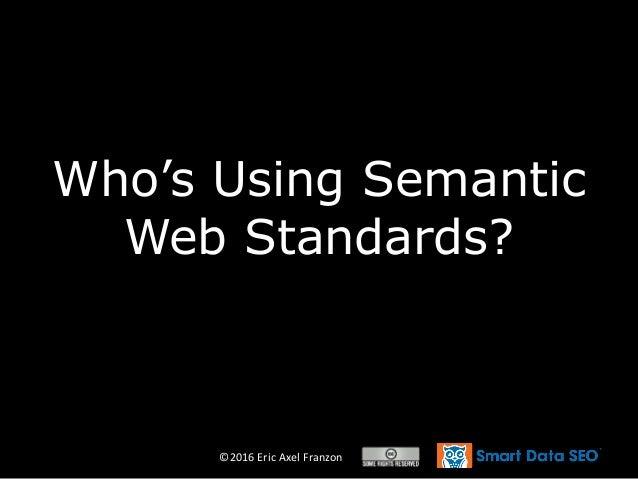©2016 Eric Axel Franzon Who's Using Semantic Web Standards?