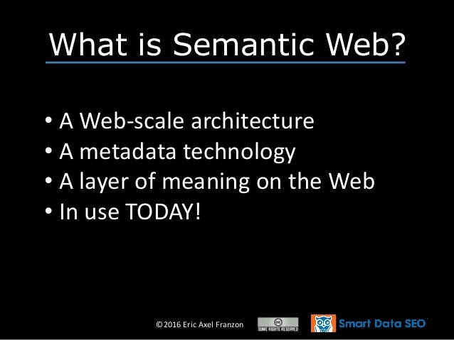 ©2016 Eric Axel Franzon What is Semantic Web? • A Web-scale architecture • A metadata technology • A layer of meaning on t...