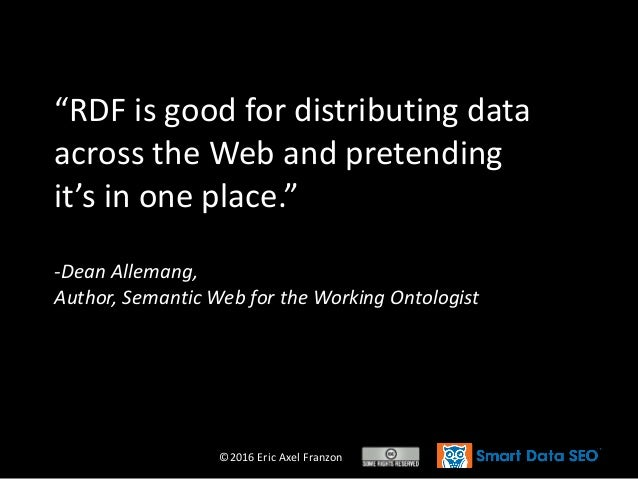 """©2016 Eric Axel Franzon """"RDF is good for distributing data across the Web and pretending it's in one place."""" -Dean Alleman..."""