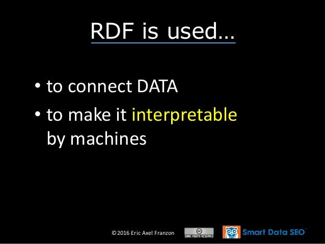 ©2016 Eric Axel Franzon • to connect DATA • to make it interpretable by machines RDF is used…