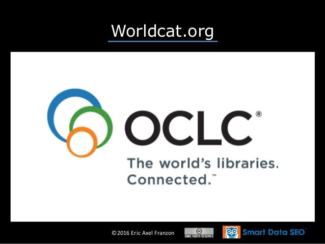 ©2016 Eric Axel Franzon Worldcat.org • A project of the OCLC