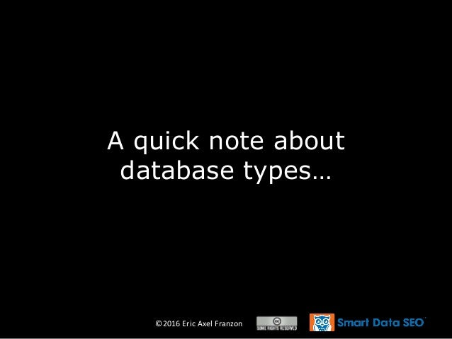 ©2016 Eric Axel Franzon A quick note about database types…