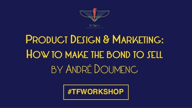 product design marketing how to make the bond to sell