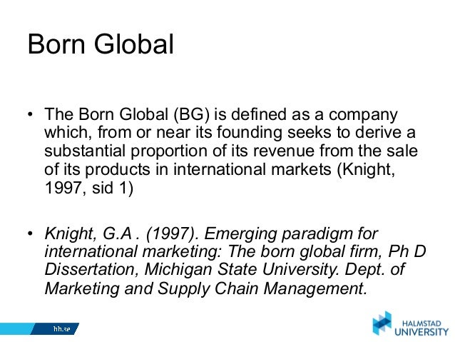 born global While the born-global concept applies equally well to new firms as well as to  ventures undertaken by established firms operating in.
