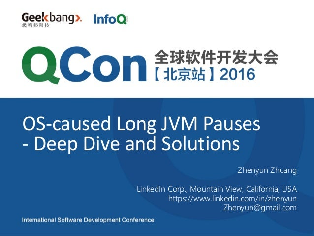 OS-caused Long JVM Pauses - Deep Dive and Solutions Zhenyun Zhuang LinkedIn Corp., Mountain View, California, USA https://...