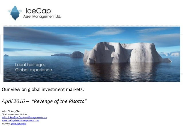 """Our view on global investment markets: April 2016 – """"Revenge of the Risotto"""" Keith Dicker, CFA Chief Investment Officer ke..."""