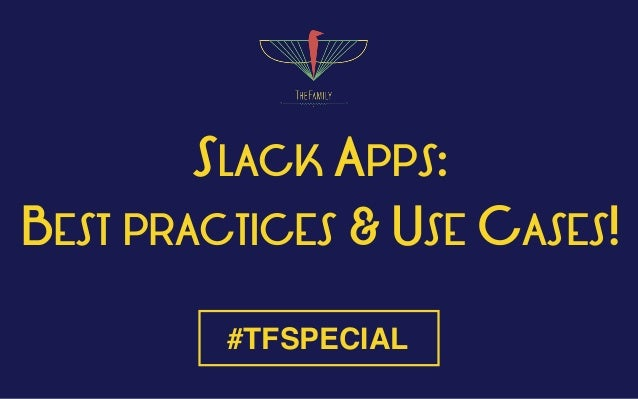 SLACK APPS: BEST PRACTICES & USE CASES! #TFSPECIAL