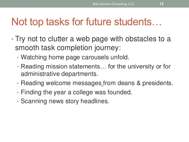 Not top tasks for future students… • Try not to clutter a web page with obstacles to a smooth task completion journey: • W...