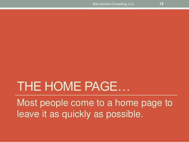 THE HOME PAGE… Most people come to a home page to leave it as quickly as possible. Bob Johnson Consulting, LLC 15